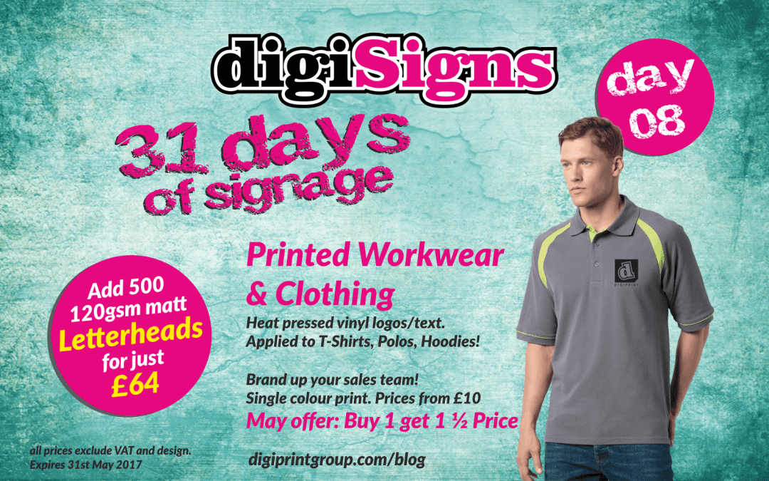 31 Days of Signage – Day 8 printed Workwear, Polo's, T-shirts & Hoodies.